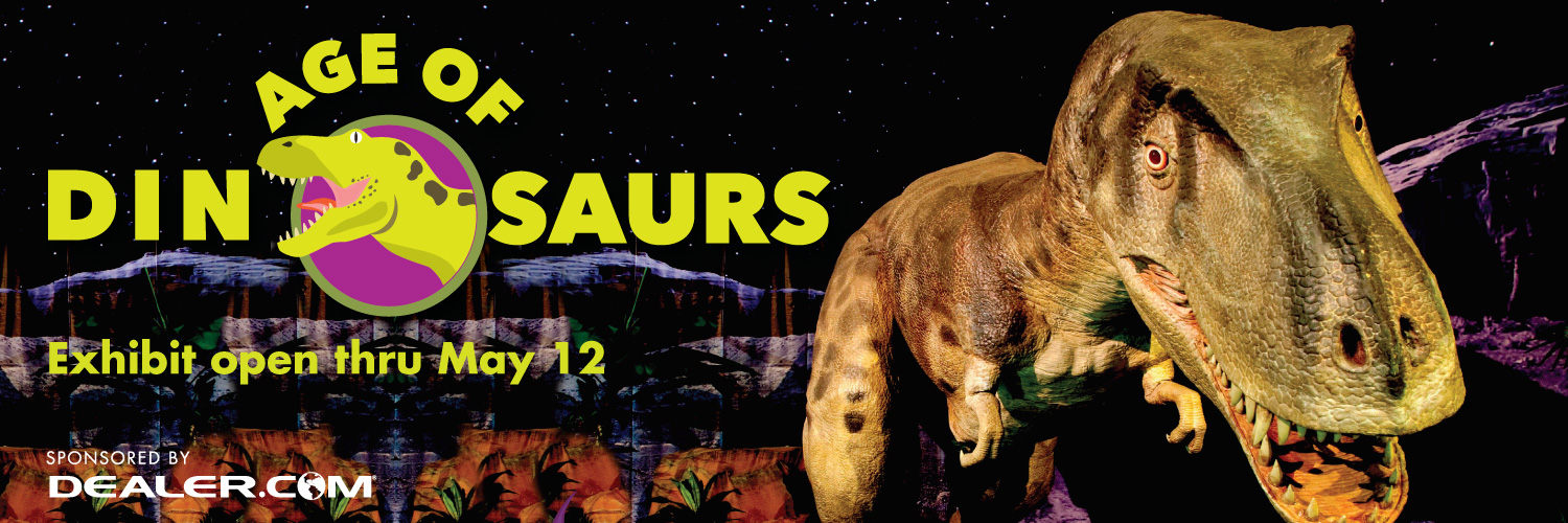 Age of Dinosaurs Exhibit Open thru May 12