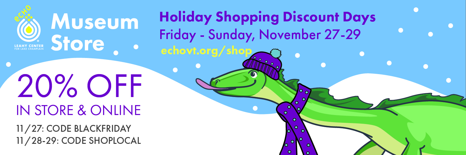 20% off in store and online at the ECHO Museum Store: 11/27 use code BLACKFRIDAY on 11/28-29 use code SHOPLOCAL