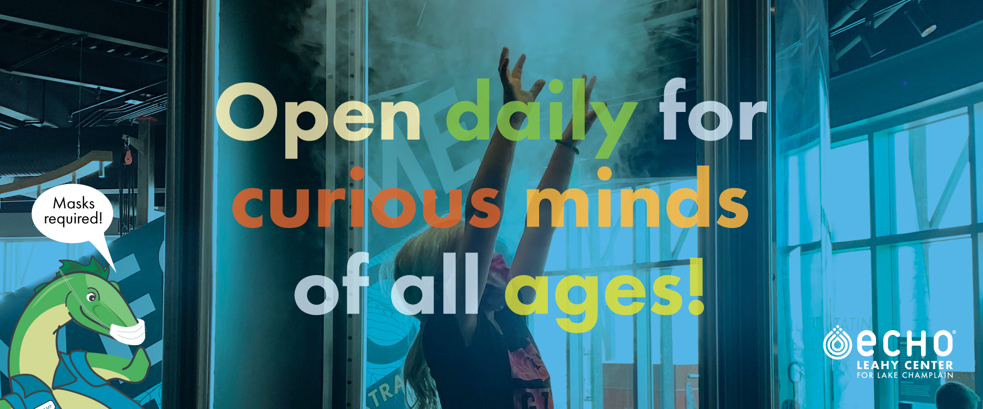 """Open daily for curious minds of all ages. Picture of girl reaching up to fog that swirls like a tornado. Champ illustration in the corner that says """"Masks required."""""""